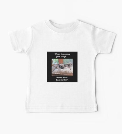 When the Going Gets Tough Baby Tee