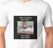 When the Going Gets Tough Unisex T-Shirt