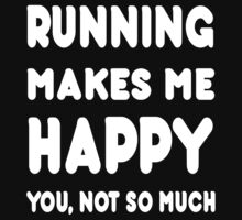 Running Makes Me Happy You, Not So Much - Tshirts & Hoodies by custom111