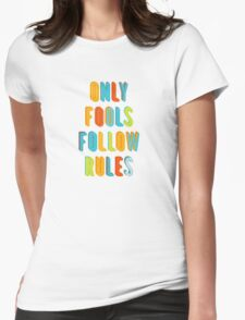 Only Fools Follow Rules Womens Fitted T-Shirt