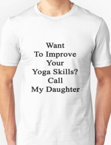 Want To Improve Your Yoga Skills? Call My Daughter  T-Shirt