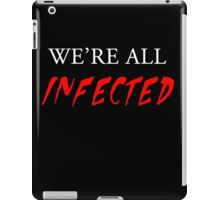 We're all infected iPad Case/Skin