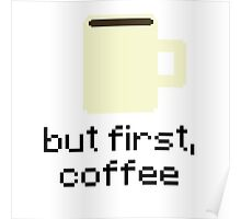 But First, Coffee 8-Bit Pixels Sticker - Hipster/Trendy Meme Poster