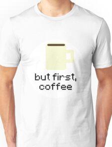 But First, Coffee 8-Bit Pixels Sticker - Hipster/Trendy Meme Unisex T-Shirt