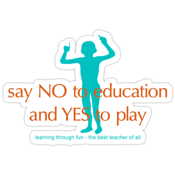 Say NO to education, YES to play by lochnesslife