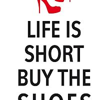 Life is short, buy the shoes by beakraus