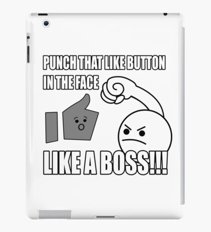 PUNCH THAT LIKE BUTTON IN THE FACE LIKE A BOSS!!! iPad Case/Skin