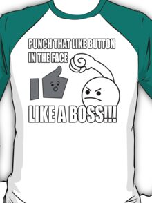PUNCH THAT LIKE BUTTON IN THE FACE LIKE A BOSS!!! T-Shirt