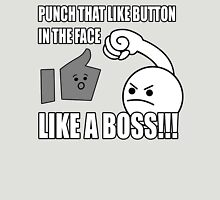 PUNCH THAT LIKE BUTTON IN THE FACE LIKE A BOSS!!! Unisex T-Shirt