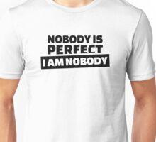 Nobody is perfect I am nobody Unisex T-Shirt