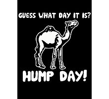 Guess What Day it is Hump Day Photographic Print