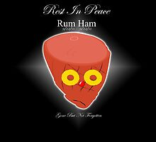 Rum Ham ~ Gone But Not Forgotten  by FlyMontag