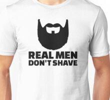 Real men don't shave Unisex T-Shirt