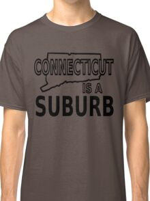 Connecticut is a Suburb Classic T-Shirt