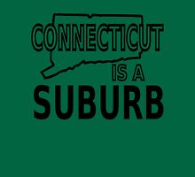 Connecticut is a Suburb Unisex T-Shirt