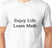 Enjoy Life Learn Math  Unisex T-Shirt