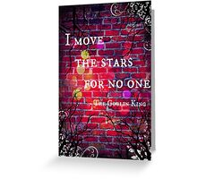 I Move the Stars for No One Greeting Card
