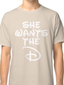 She Wants The D white Classic T-Shirt