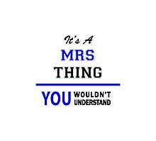 It's a MRS thing, you wouldn't understand !! Photographic Print