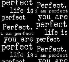 i am perfect you are perfect life is perfect white black by M Sylvia Chaume