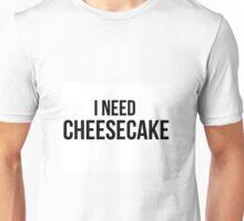 I Need Cheesecake Unisex T-Shirt