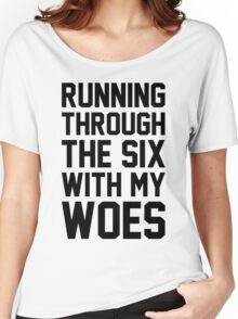 Running Through The Six With My Woes Women's Relaxed Fit T-Shirt