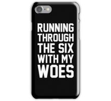 Running Through The Six With My Woes iPhone Case/Skin