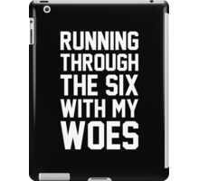 Running Through The Six With My Woes iPad Case/Skin