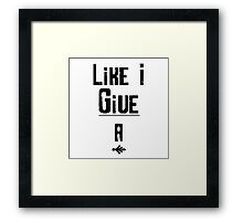 Like I Give A . . .  Framed Print