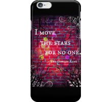 I Move the Stars for No One iPhone Case/Skin