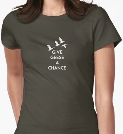Give geese a chance Womens Fitted T-Shirt
