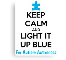 Keep Calm And Light It Up Blue For Autism Awareness Canvas Print