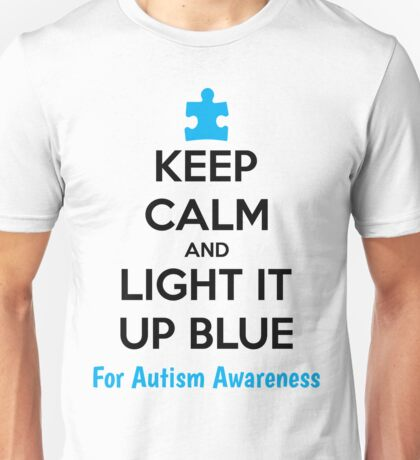 Keep Calm And Light It Up Blue For Autism Awareness Unisex T-Shirt