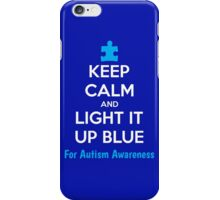 Keep Calm And Light It Up Blue For Autism Awareness iPhone Case/Skin