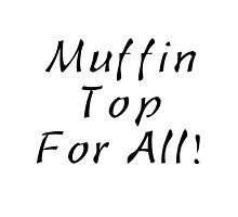 Muffin Top For All by richdiller