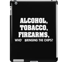 Alcohol Tobacco Firearms Who's Bringing Chips iPad Case/Skin