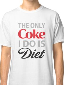 The Only Coke I do is Diet Classic T-Shirt