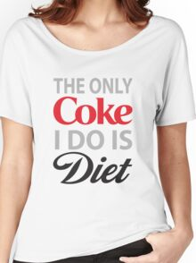 The Only Coke I do is Diet Women's Relaxed Fit T-Shirt
