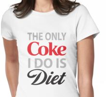 The Only Coke I do is Diet Womens Fitted T-Shirt