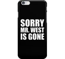 Sorry Mr. West Is Gone - Kanye West iPhone Case/Skin