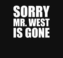 Sorry Mr. West Is Gone - Kanye West Unisex T-Shirt