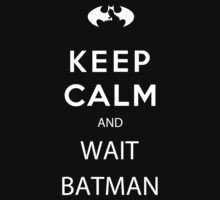 Keep Calm and Wait Batman by Miltossavvides