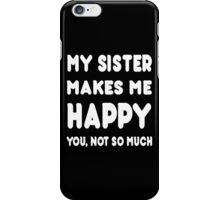 My Sister Makes Me Happy You, Not So Much - Tshirts & Hoodies iPhone Case/Skin