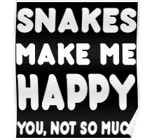 Snakes Make Me Happy You, Not So Much - Tshirts & Hoodies Poster