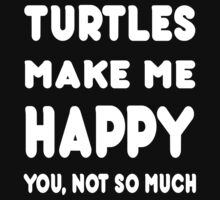 Turtles Makes Me Happy You, Not So Much - Tshirts & Hoodies by custom111