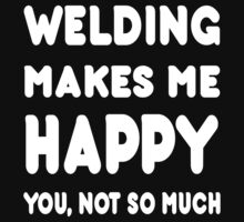 Welding Makes Me Happy You, Not So Much - Tshirts & Hoodies by custom111
