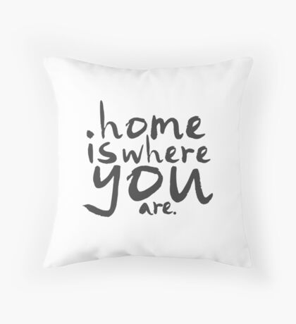 Home Is Where You Are Throw Pillow