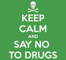 keep-calm-and-say-no-to-drugs by yosef99
