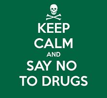 keep-calm-and-say-no-to-drugs Unisex T-Shirt