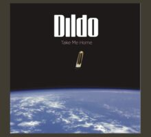 Dildo - Take Me Home by Joseph Colella
